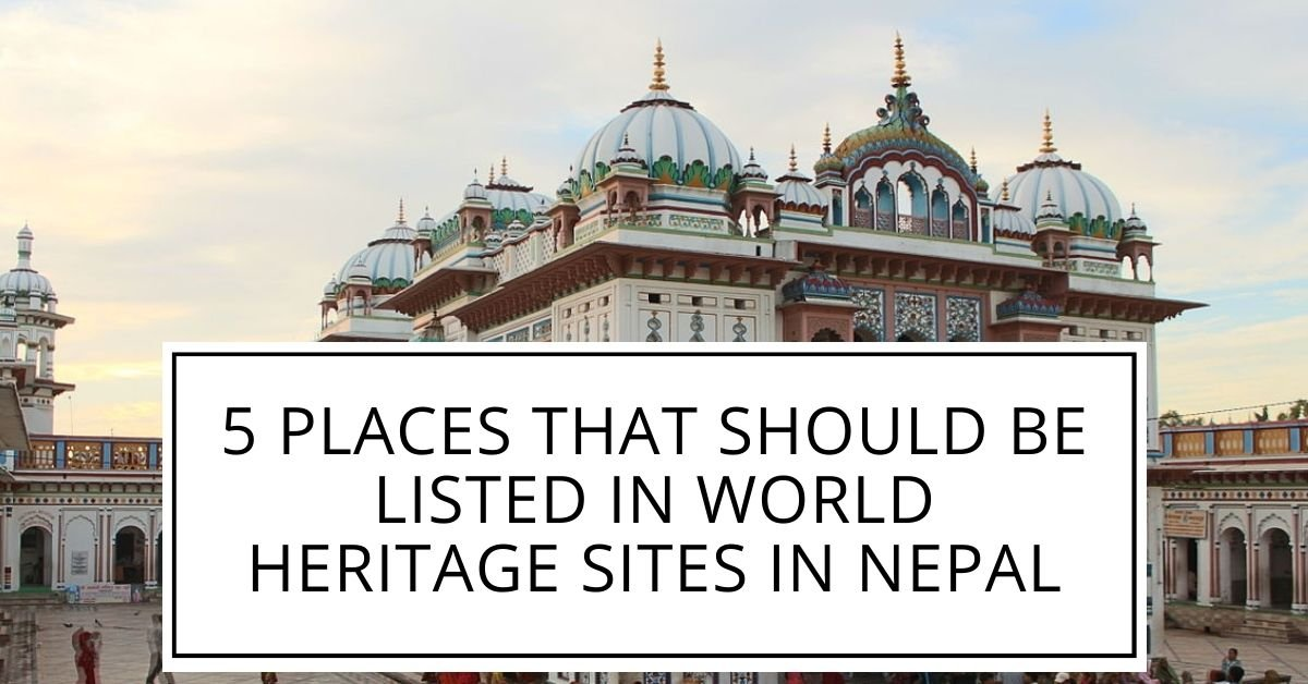 5 Places That Should Be Listed In World Heritage Sites In Nepal