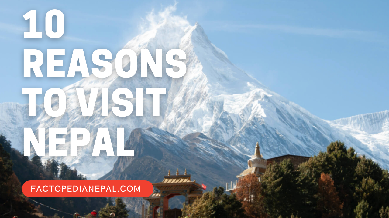 10 Reasons To Visit Nepal Once In Your Lifetime